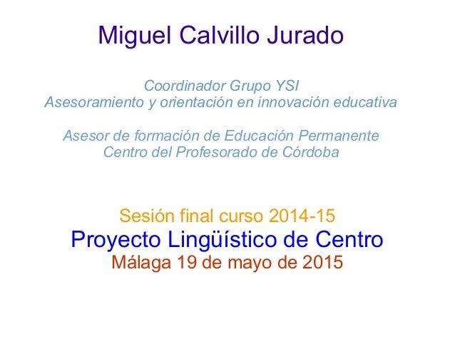 Miguel Calvillo Jurado Coordinador Grupo YSI Asesoramiento y orientación en innovación educativa Asesor de formación de Ed...