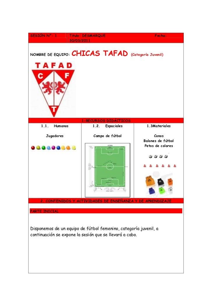 SESIÓN Nº: 1 Titulo: DESMARQUE                                Fecha: 30/03/2011NOMBRE DE EQUIPO: CHICAS TAFAD (Categoría J...