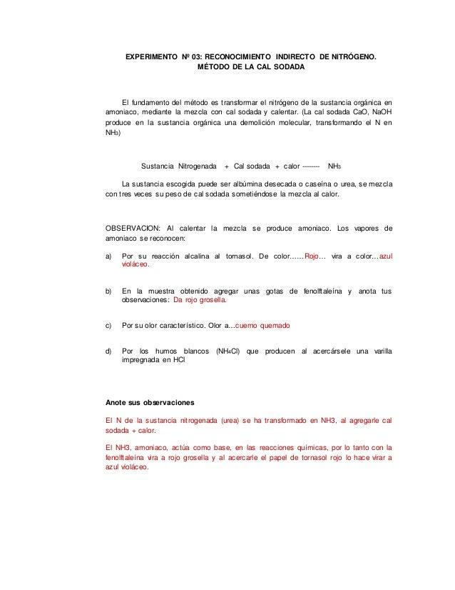 EXPERIMENTO Nº 03: RECONOCIMIENTO INDIRECTO DE NITRÓGENO. MÉTODO DE LA CAL SODADA El fundamento del método es transformar ...