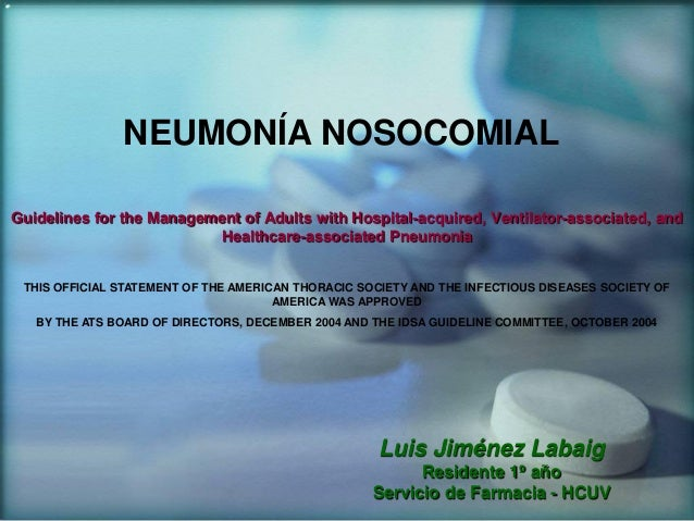 NEUMONÍA NOSOCOMIAL Guidelines for the Management of Adults with Hospital-acquired, Ventilator-associated, and Healthcare-...
