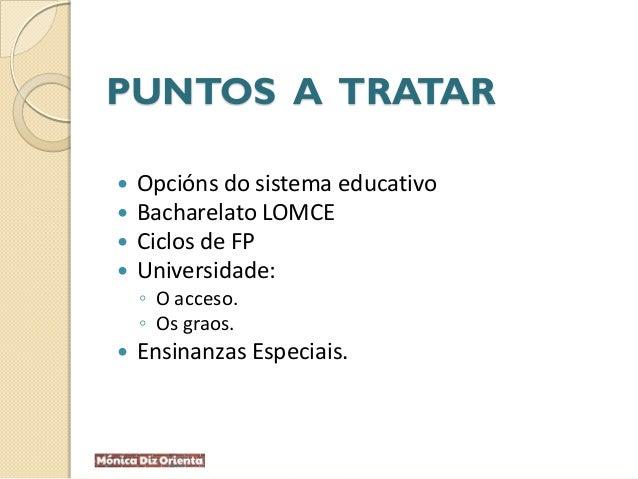 PUNTOS A TRATAR  Opcións do sistema educativo  Bacharelato LOMCE  Ciclos de FP  Universidade: ◦ O acceso. ◦ Os graos. ...