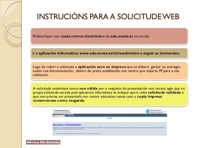 INSTRUCIÓNS PARA A SOLICITUDEWEB Pódese facer con conta correo electrónico de edu.xunta.es ou sin ela. Ir á aplicación inf...
