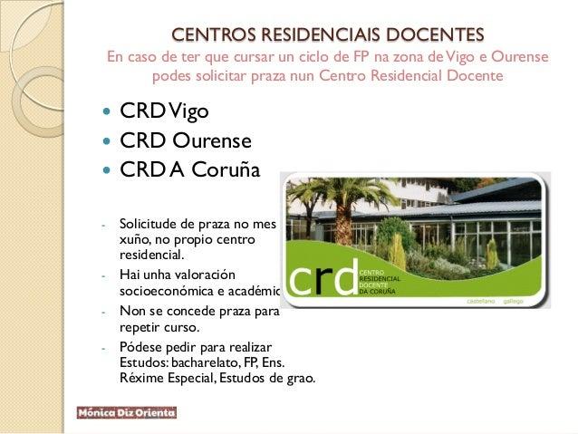 CENTROS RESIDENCIAIS DOCENTES En caso de ter que cursar un ciclo de FP na zona deVigo e Ourense podes solicitar praza nun ...