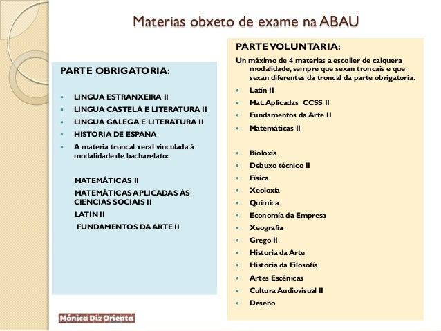 Materias obxeto de exame na ABAU PARTE OBRIGATORIA:  LINGUA ESTRANXEIRA II  LINGUA CASTELÁ E LITERATURA II  LINGUA GALE...