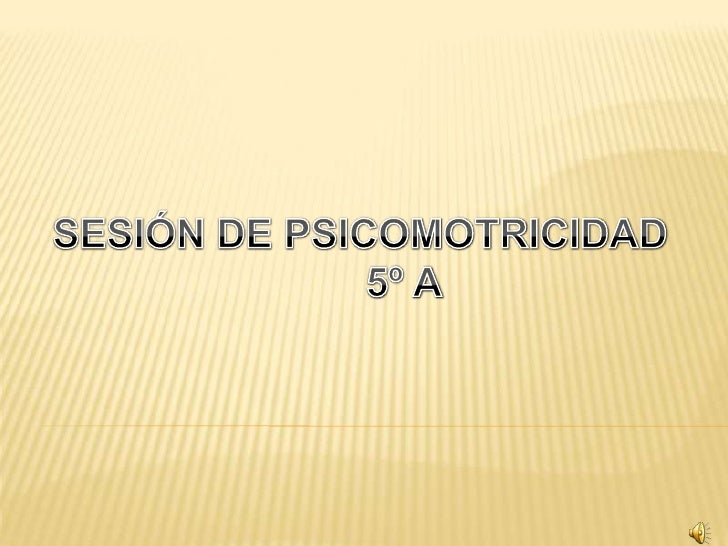 SESIÓN DE PSICOMOTRICIDAD<br />5º A<br />
