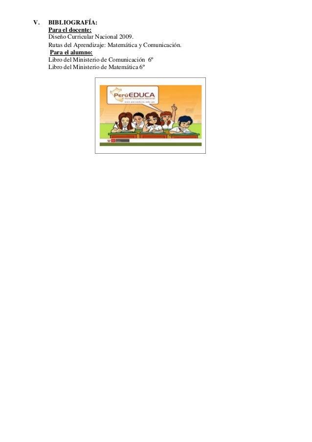 V.  BIBLIOGRAFÍA: Para el docente: Diseño Curricular Nacional 2009. Rutas del Aprendizaje: Matemática y Comunicación. Para...