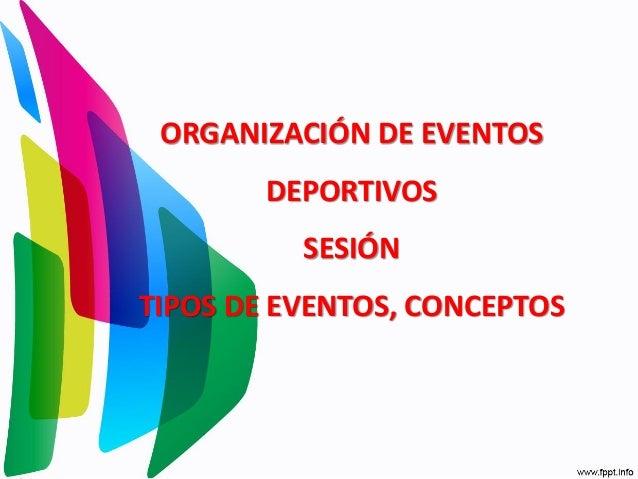 ORGANIZACIÓN DE EVENTOS DEPORTIVOS SESIÓN TIPOS DE EVENTOS, CONCEPTOS