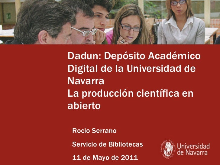 Dadun: Depósito Académico Digital de la Universidad de Navarra La producción científica en abierto Rocío Serrano Servicio ...