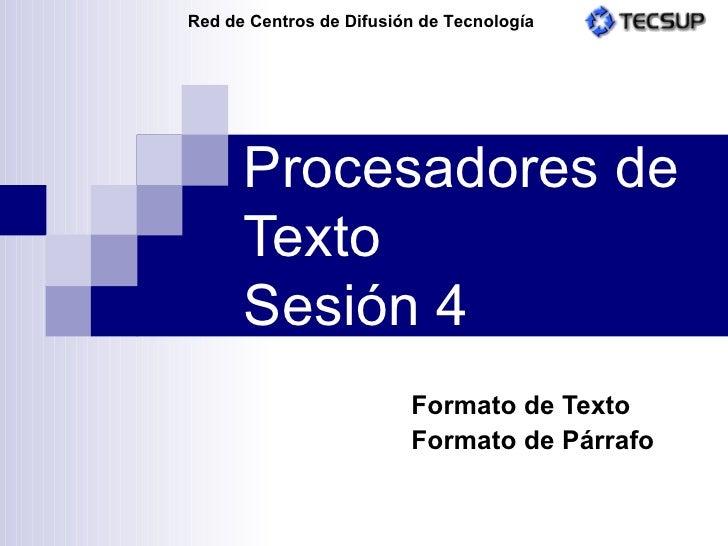 Procesadores de Texto Sesión 4 Formato de Texto Formato de Párrafo