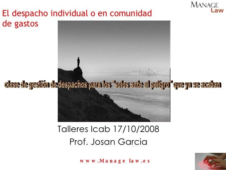 El despacho individual o en comunidad de gastos Talleres Icab 17/10/2008 Prof. Josan Garcia clase de gestión de despachos ...
