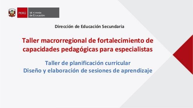 Dirección de Educación Secundaria Taller macrorregional de fortalecimiento de capacidades pedagógicas para especialistas T...