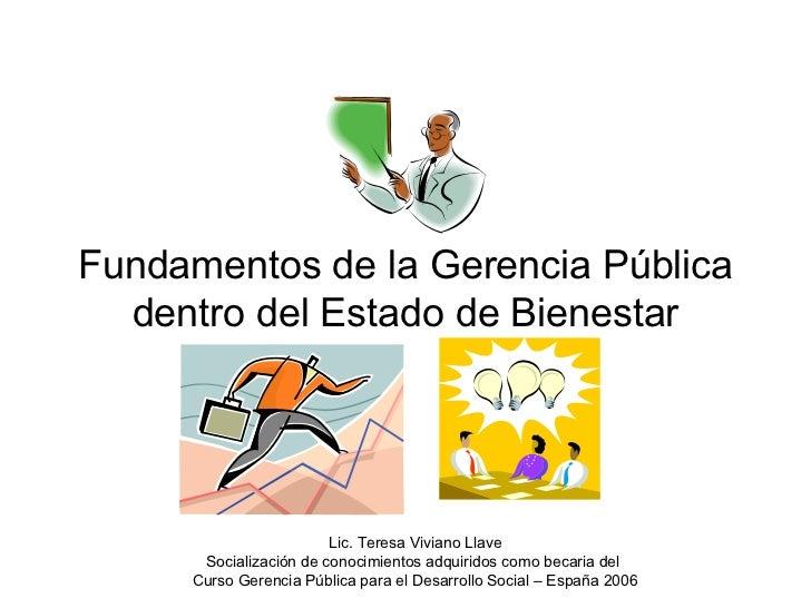 Fundamentos de la Gerencia Pública dentro del Estado de Bienestar Lic. Teresa Viviano Llave Socialización de conocimientos...