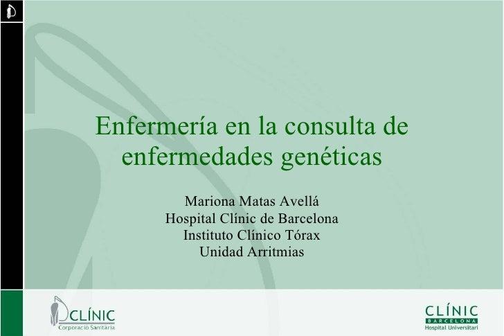 Enfermería en la consulta de   enfermedades genéticas         Mariona Matas Avellá       Hospital Clínic de Barcelona     ...