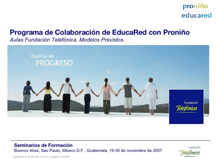 Programa de Colaboración de EducaRed con Proniño Aulas Fundación Telefónica. Modelos Previstos. Seminarios de Formación Bu...