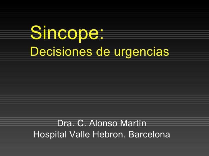 Sincope: Decisiones de urgencias          Dra. C. Alonso Martín Hospital Valle Hebron. Barcelona