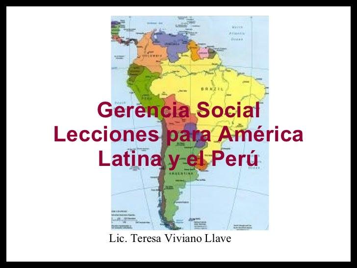 Gerencia Social Lecciones para América Latina y el Perú Lic. Teresa Viviano Llave