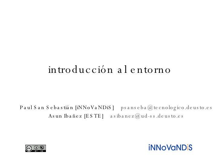 introducción al entorno Paul San Sebastián [iNNoVaNDiS]  [email_address] Asun Ibañez [ESTE]  [email_address]