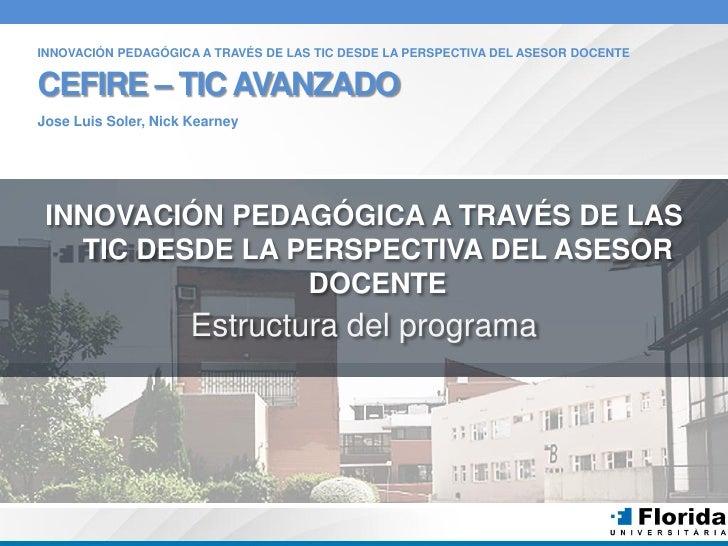 INNOVACIÓN PEDAGÓGICA A TRAVÉS DE LAS TIC DESDE LA PERSPECTIVA DEL ASESOR DOCENTE   CEFIRE – TIC AVANZADO Jose Luis Soler,...