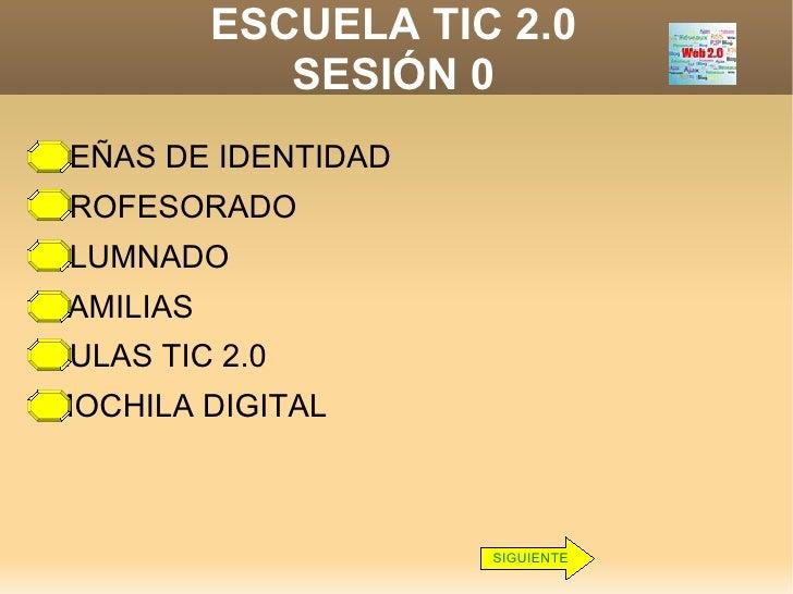 ESCUELA TIC 2.0 SESIÓN 0 <ul><li>SEÑAS DE IDENTIDAD