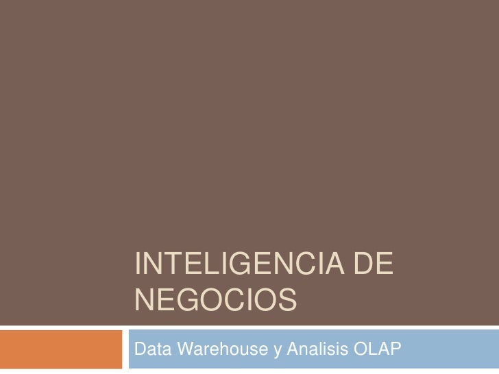 Inteligencia de negocios<br />Data Warehouse y Analisis OLAP<br />