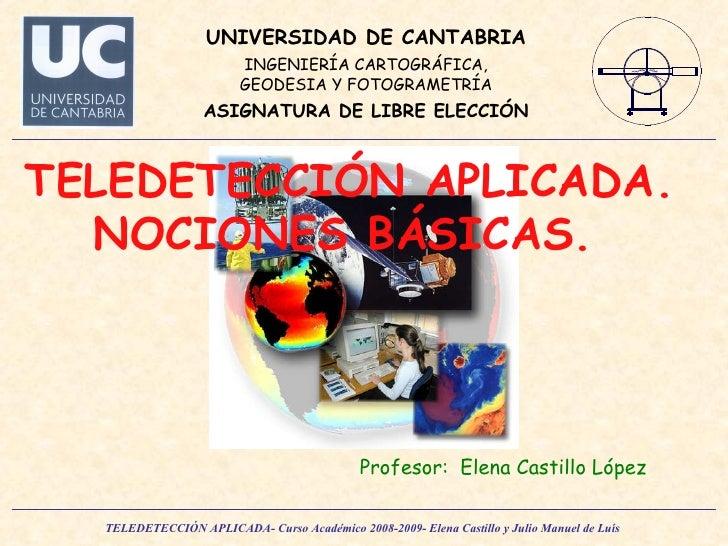 TELEDETECCIÓN APLICADA. NOCIONES BÁSICAS.   Profesor:  Elena Castillo López