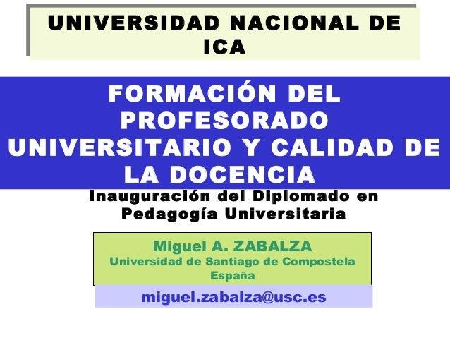 UNIVERSIDAD NACIONAL DE ICA UNIVERSIDAD NACIONAL DE ICA Miguel A. ZABALZA Universidad de Santiago de Compostela España mig...