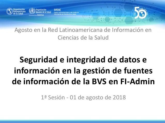 Agenda de la sesión • Informes • Seguridad de datos e información en la gestión de Fuentes de Información (F.I.) en FI-Adm...