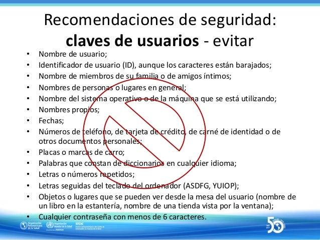 Recomendaciones de seguridad: uso del sistema • No incluir contraseñas en procesos automáticos de acceso al sistema (por e...