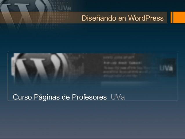 Diseñando en WordPressCurso Páginas de Profesores UVa