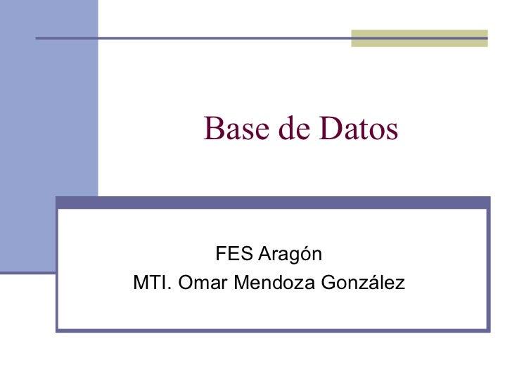Base de Datos FES Aragón MTI. Omar Mendoza González