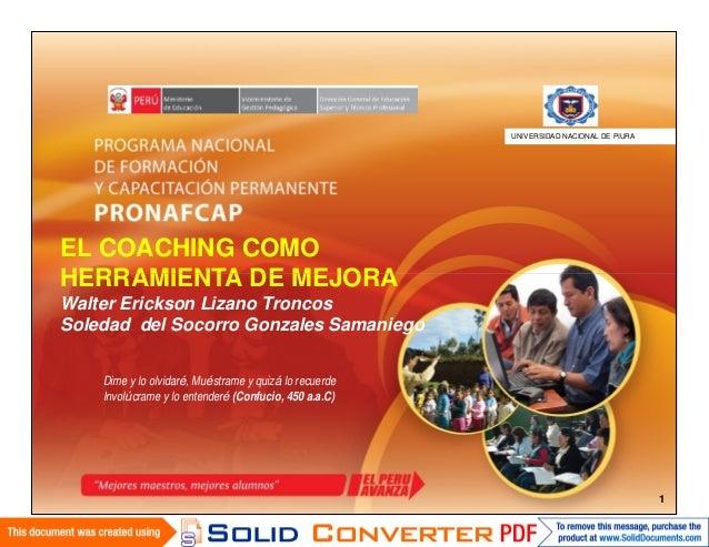 EL COACHING COMO HERRAMIENTA DE MEJORA Walter Erickson Lizano Troncos Soledad del Socorro Gonzales Samaniego UNIVERSIDAD N...