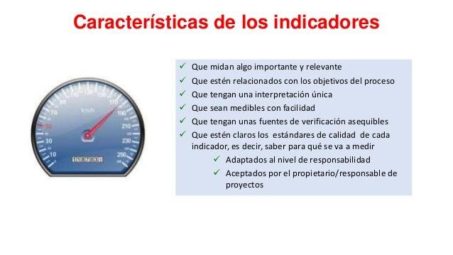 Características de los indicadores        Que midan algo importante y relevante Que estén relacionados con los objet...