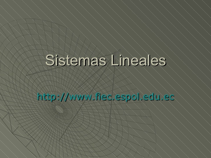 Sistemas Lineales http://www.fiec.espol.edu.ec