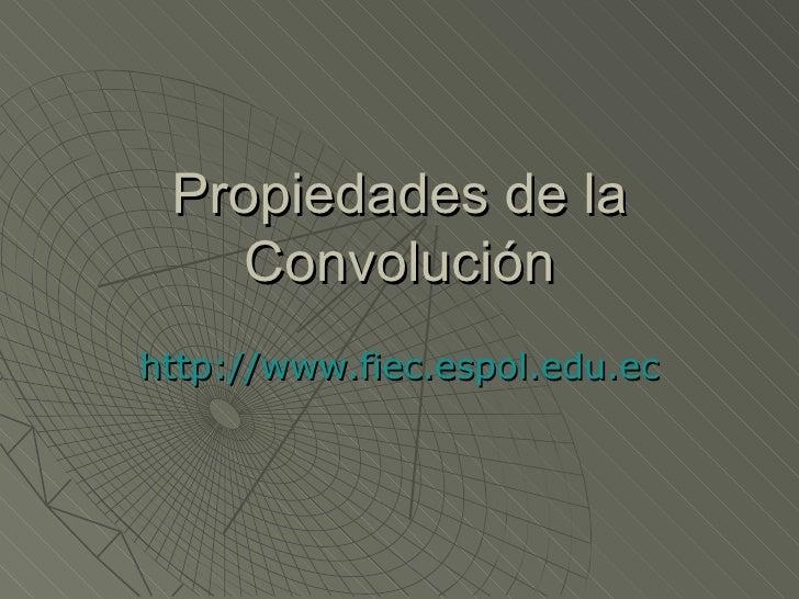 Propiedades de la Convolución http://www.fiec.espol.edu.ec