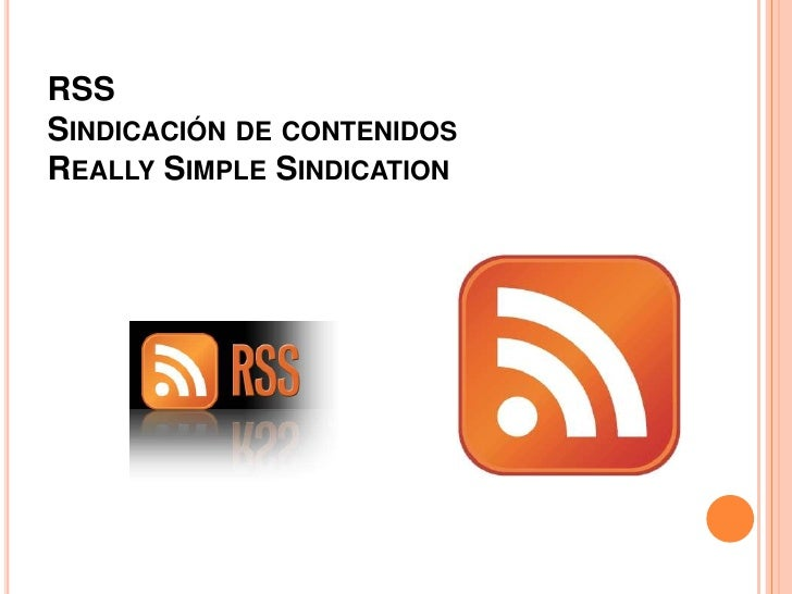 RSS  Sindicación de contenidosReally Simple Sindication<br />
