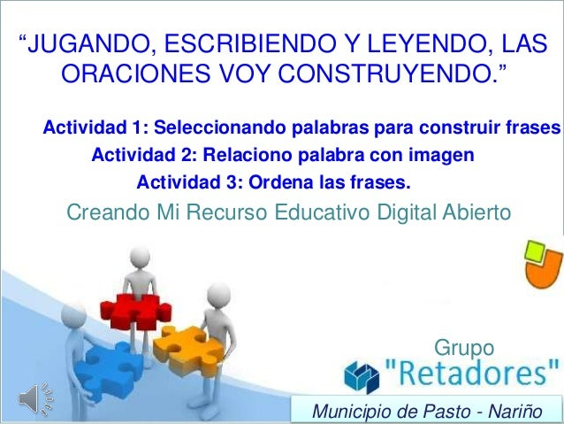 """""""JUGANDO, ESCRIBIENDO Y LEYENDO, LAS ORACIONES VOY CONSTRUYENDO."""" Municipio de Pasto - Nariño Actividad 1: Seleccionando p..."""