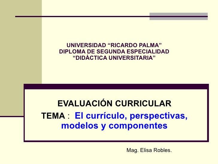 """UNIVERSIDAD """"RICARDO PALMA"""" DIPLOMA DE SEGUNDA ESPECIALIDAD """"DIDÁCTICA UNIVERSITARIA"""" EVALUACIÓN CURRICULAR TEMA  :  El cu..."""