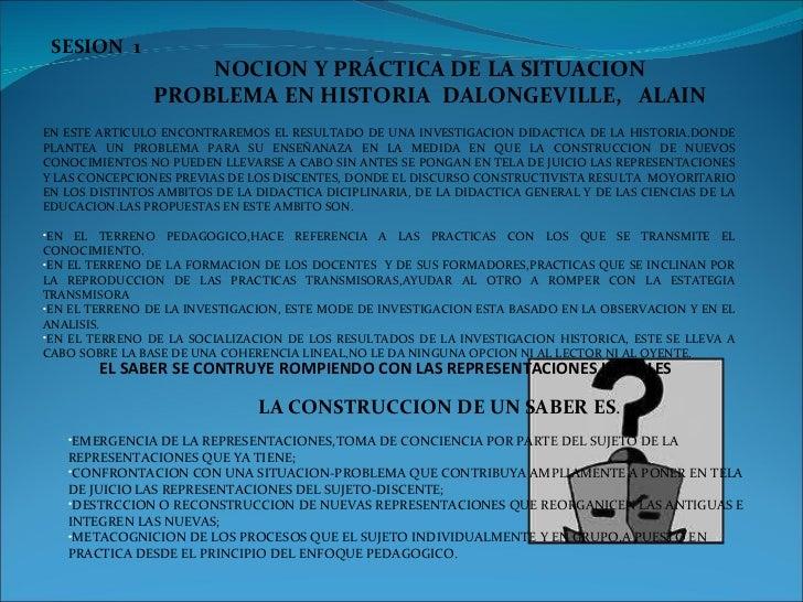 SESION  1 NOCION Y PRÁCTICA DE LA SITUACION PROBLEMA EN HISTORIA   DALONGEVILLE,  ALAIN <ul><li>EN ESTE ARTICULO ENCONTRAR...