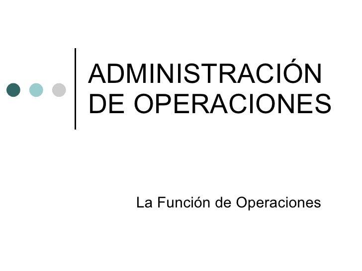 ADMINISTRACIÓN DE OPERACIONES La Función de Operaciones