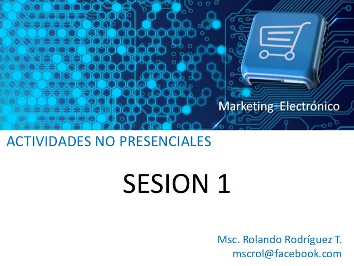 ACTIVIDADES NO PRESENCIALES               SESION 1                              Msc. Rolando Rodríguez T.                 ...