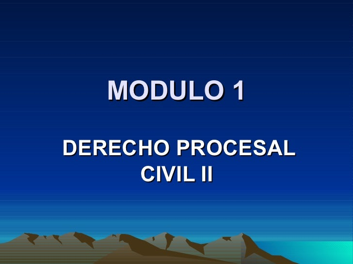 MODULO 1  DERECHO PROCESAL      CIVIL II