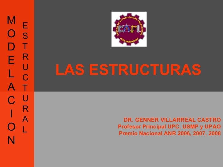 DR. GENNER VILLARREAL CASTRO Profesor Principal UPC, USMP y UPAO Premio Nacional ANR 2006, 2007, 2008 MODELACION LAS ESTRU...