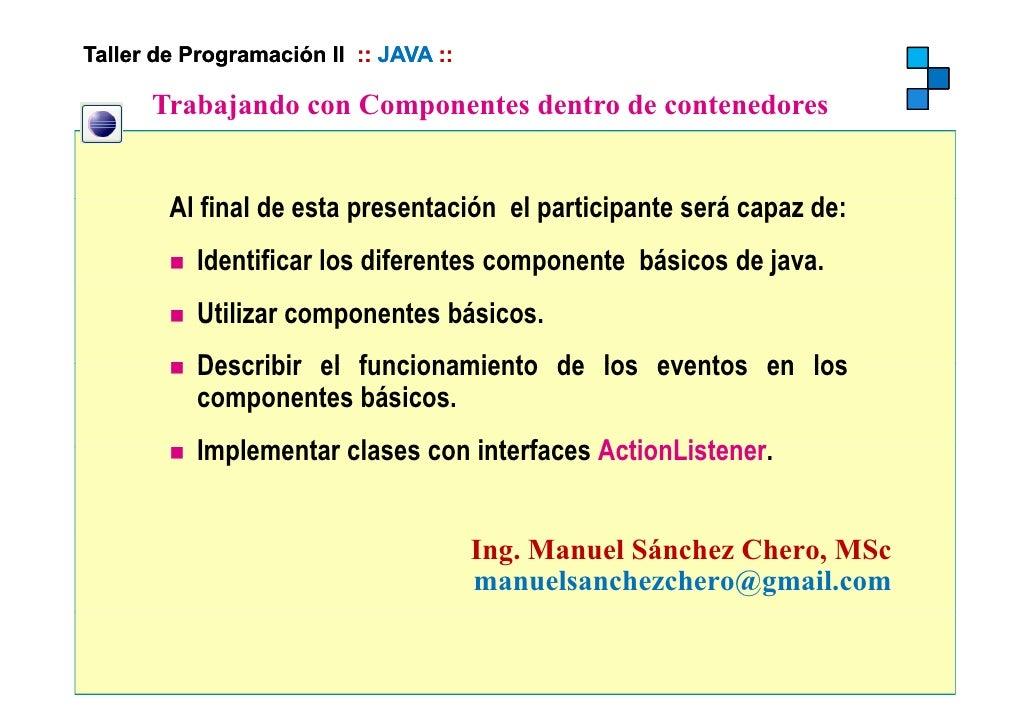 Taller de Programación II :: JAVA ::        Trabajando con Componentes dentro de contenedores            j            p   ...