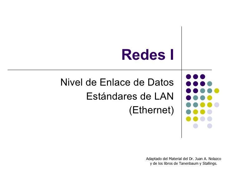 Redes I Nivel de Enlace de Datos Estándares de LAN (Ethernet) Adaptado del Material del Dr. Juan A. Nolazco y de los libro...