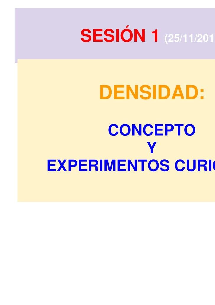 SESIÓN 1 (25/11/2011)     DENSIDAD:      CONCEPTO          YEXPERIMENTOS CURIOSOS