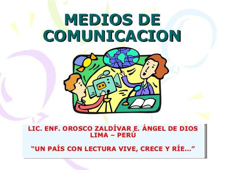 """MEDIOS DE COMUNICACION LIC. ENF. OROSCO ZALDÍVAR E. ÁNGEL DE DIOS LIMA – PERÚ """" UN PAÍS CON LECTURA VIVE, CRECE Y RÍE…"""""""