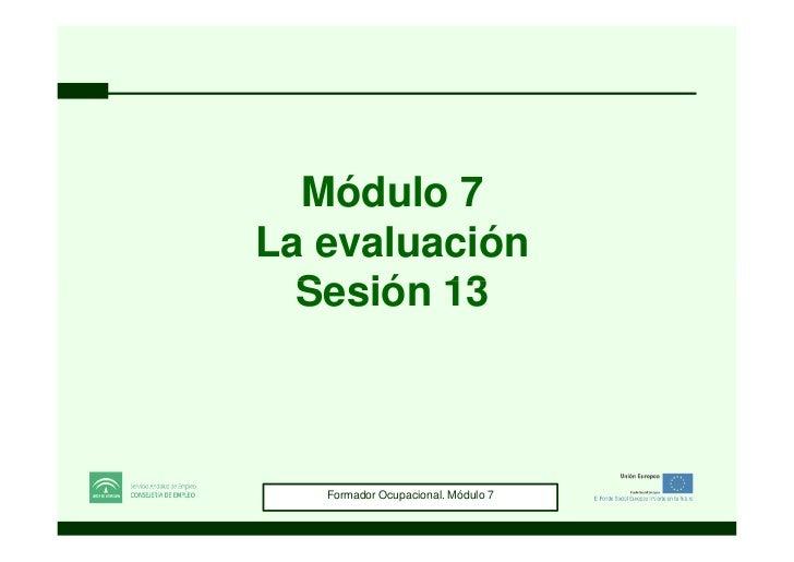 Módulo 7La evaluación  Sesión 13  Formador Ocupacional. Módulo 2 Programación7      Formador Ocupacional. Módulo