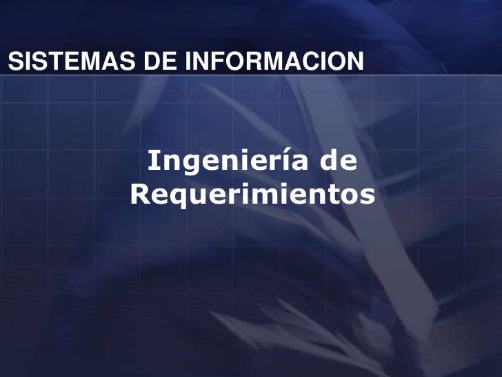 SISTEMAS DE INFORMACION           Ingeniería de        Requerimientos