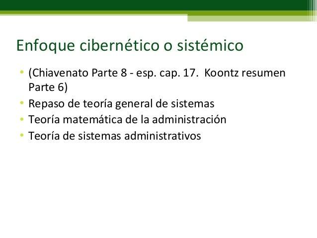 Enfoque cibernético o sistémico• (Chiavenato Parte 8 - esp. cap. 17. Koontz resumenParte 6)• Repaso de teoría general de s...