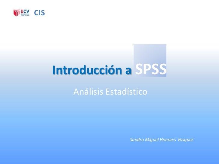 CIS      Introducción a SPSS         Análisis Estadístico                        Sandro Miguel Honores Vasquez